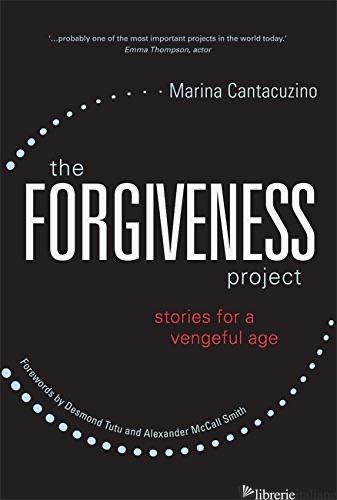 THE FORGIVENESS PROJECT: STORIES FOR A VENGEFUL AGE - CANTACUZINO MARINA