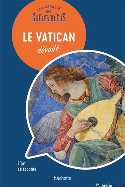 Le Vatican : les carnets des Guides Bleus --FRANCESE-- - Follet Jean-Philippe