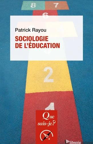 SOCIOLOGIE DE L'EDUCATION - 2e édition - RAYOU PATRICK