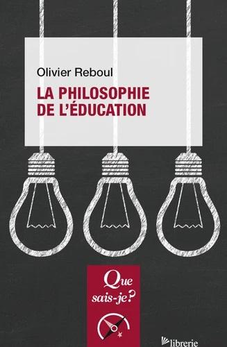 LA PHILOSOPHIE DE L'EDUCATION - 12e édition 2018 - REBOUL OLIVIER