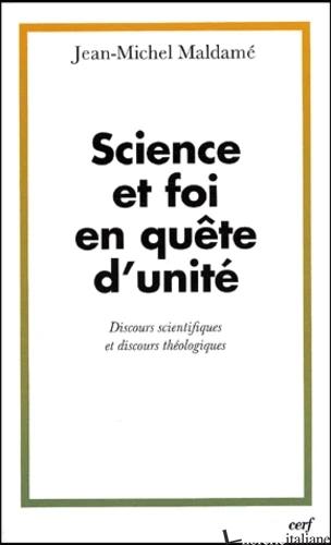 SCIENCE ET FOI EN QUETE D'UNITE - DISCOURS SCIENTIFIQUES ET DISC. THEOLOGIQUES - MALDAME JEAN-MICHEL