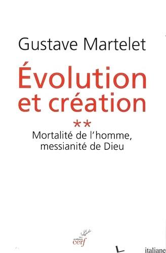 EVOLUTION ET CREATION 2 MORALITE DE L'HOMME MESSIANITE DE DIEU - MARTELET GUSTAVE