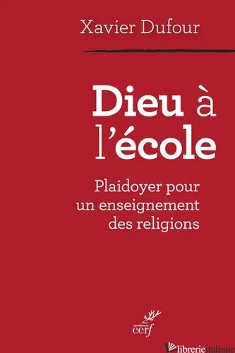 DIEU A L'ECOLE PLAYDOYER POUR UN ENSEIGNEMENT DES RELIGIONS - DUFOUR XAVIER
