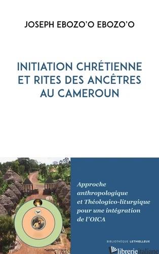 INITIATION CHRETIENNE ET RITES DES ANCETRES AU CAMEROUN - EBOZO'O EBOZO'O JOSEPH