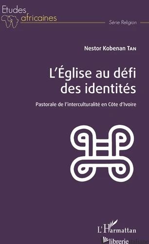 L'EGLISE AU DEFI DES IDENTITES - PASTORALE DE L'INCULTURALITE EN COTE D'IVOIRE - KOBENAN TAN NESTOR