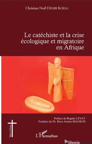 LE CATECHISTE ET LA CRISE ECOLOGIQUE ET MIGRATOIRE EN AFRIQUE - DEMBI KOELA CHRISTIAN NOEL