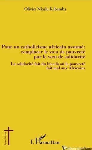 POUR UN CATHOLICISME AFRICAIN ASSUME (PAUVRETE - SOLIDARITE) - NKULU KABAMBA OLIVIER