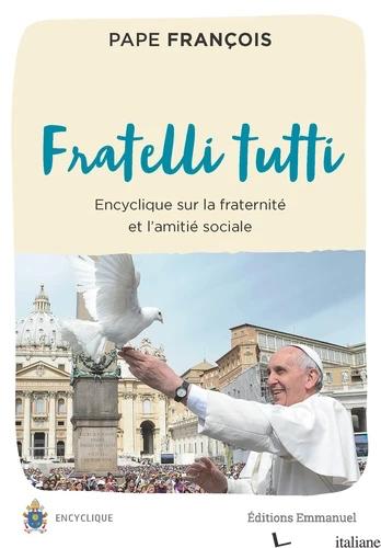 FRATELLI TUTTI - TOUS FRERES - ENCYCLIQUE SUR LA FRATERNITE - PAPE FRANCOIS; FRANCESCO (JORGE MARIO BERGOGLIO)