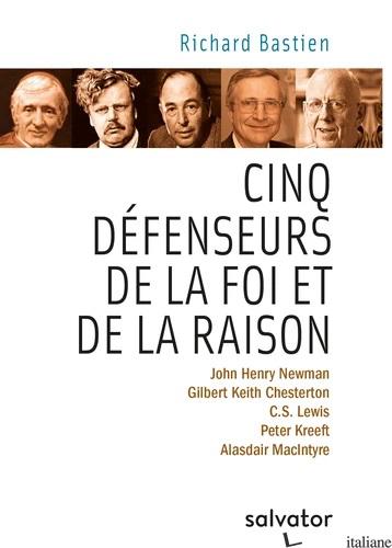 CINQ DEFENSEURS DE LA FOI ET DE LA RAISON - RICHARD  BASTIEN