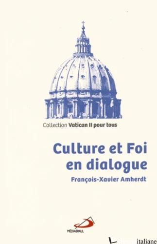 CULTURE ET FOI EN DIALOGUE (CONCILE VATICAN II) - AMHERT FRANCOIS-XAVIER