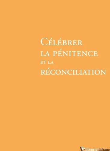 CELEBRER LA PENITENCE ET LA RECONCILIATION - édition 2019 -