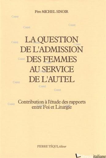 LA QUESTION DE L'ADMISSION DES FEMMES AU SERVICE DE L'AUTEL - SINOIR MICHELE