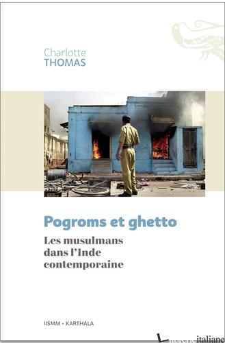 POGROMS ET GHETTO - LES MUSULMANS DANS L'INDE CONTEMPORAINE - THOMAS CHARLOTTE