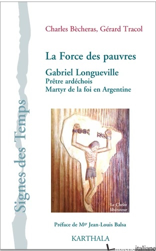 LA FORCE DES PAUVRES - GABRIEL LONGUEVILLE - ARGENTINE - BECHERAS CHARLES; TRACOL GERARD