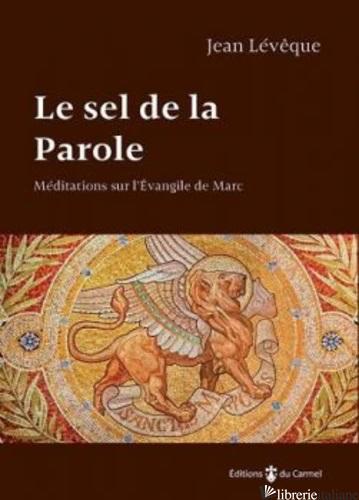 LE SEL DE LA PAROLE - MEDITATIONS SUR L'EVANGILE DE MARC - LEVEQUE JEAN