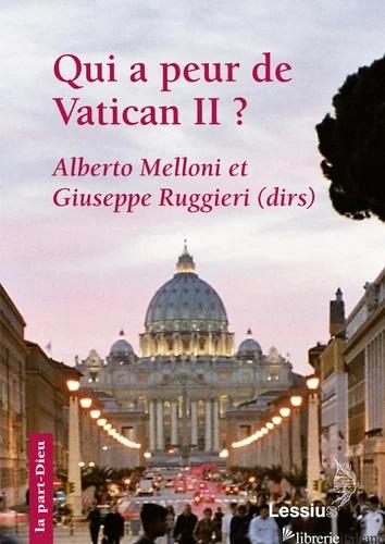 QUI A PEUR DE VATICAN II ? - MELLONI ALBERTO; RUGGIERI GIUSEPPE