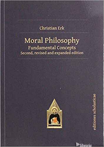 MORAL PHILOSOPHY: FUNDAMENTAL CONCEPTS SECOND REVISED AND EXPANDED EDITION - ERK CHRISTIAN