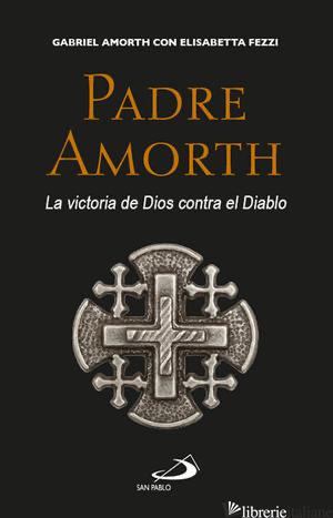 PADRE AMORTH LA VICTORIA CONTRA EL DIABLO - AMORTH GABRIELE, FEZZI ELISABETTA