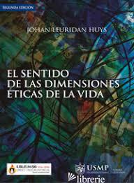EL SENTIDO DE LAS DIMENSIONES ETICAS DE LA VIDA - LEURIDAN HUYS JOHAN