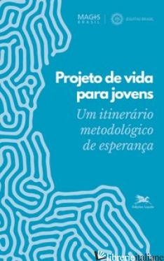 PROJETO DE VIDA PARA JOVENS - UM ITINERARIO METODOLOGICO DE ESPERANCA - PROGRAMA MAGIS BRASIL