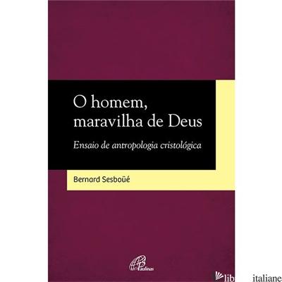 O HOMEM MARAVILHA DE DEUS - SESBOUE BERNARD