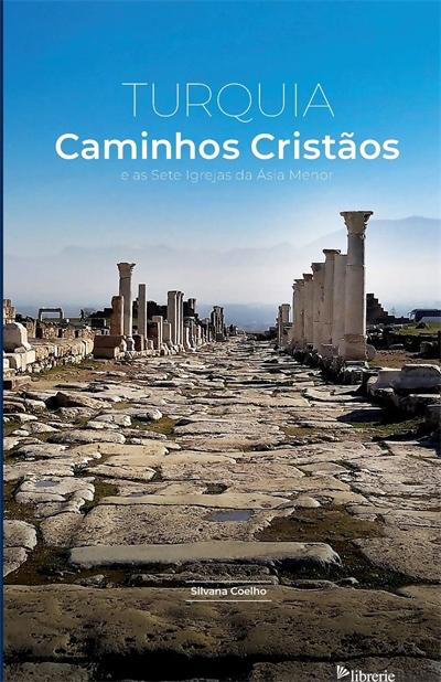 TURQUIA - CAMINHOS CRISTAOS E AS SETE IGREJAS DA ASIA MENOR - COELHO SILVANA