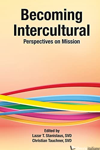 BECOMING INTERCULTURAL: PERSPECTIVES ON MISSION - STANISLAUS LAZAR (CUR); TAUCHNER CHRISTIAN (CUR)