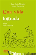 UNA VIDA LOGRADA  - MORAL DE LA PERSONA - MENDEZ JOSE LUIS, BARBEITO JUAN