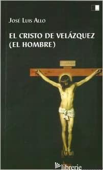 EL CRISTO DE VELAZQUEZ - ALLO JOSE LUIS