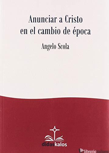ANUNCIAR A CRISTO EN EL CAMBIO DE EPOCA - SCOLA ANGELO