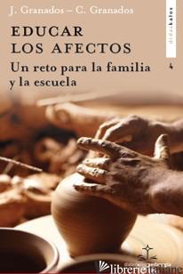 EDUCAR LOS AFECTOS - UN RETO PARA LA FAMILIA Y LA ESCUELA - GRANADOS JOSE, GRANADOS CARLOS
