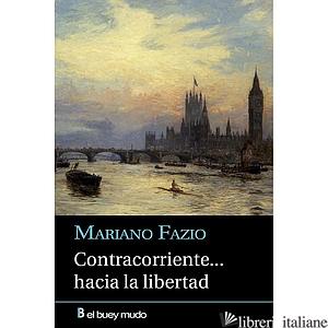 CONTRACORRIENTE... HACIA LA LIBERTAD - FAZIO MARIANO