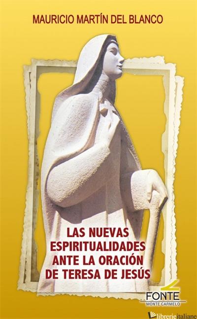 LAS NUEVAS ESPIRITUALIDADES ANTE LA ORACION DE TERESA DE JESUS - MARTIN MAURICIO