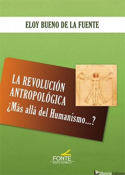 REVOLUCION ANTROPOLOGICA - MAS ALLA DEL HUMANISMO - BUENO DE LA FUENTE ELOY