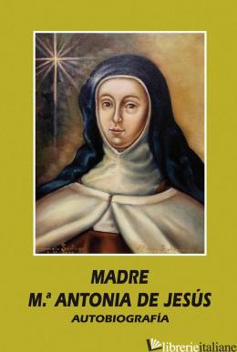 MADRE MARIA ANTONIA DE JESUS - AUTOBIOGRAFIA - MADRE MARIA ANTONIA DE JESUS