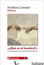 QUE ES EL HOMBRE - UN ITINERARIO DE ANTROPOLOGIA BIBLICA - PONTIFICIA COMISION BIBLICA