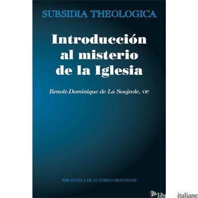 INTRODUCCION AL MISTERIO DE LA IGLESIA - LA SOUJEOLE BENOIT-DOMINIQUE DE