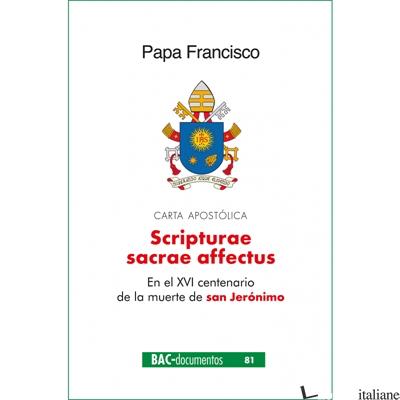 SCRIPTURAE SACRAE AFFECTUS - EN EL XVI CENTENARIO DE LA MUERTE DE SAN JERONIMO - FRANCISCO; FRANCESCO