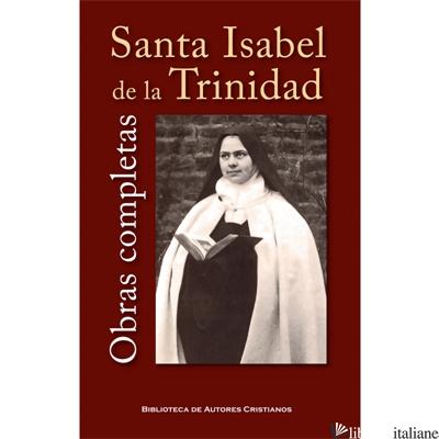 OBRAS COMPLETAS DE SANTA ISABEL DE LA TRINIDAD - ISABEL DE LA TRINIDAD (SANTA); ELISABETTA DELLA TRINITÁ (SANTA)