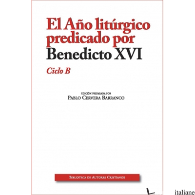 EL ANO LITURGICO PREDICADO POR BENEDICTO XVI -  CICLO B - BENEDICTO XVI; BENEDETTO XVI; RATZINGER JOSEPH