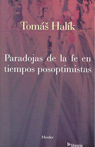 PARADOJAS DE LA FE EN TIEMPOS POSOPTIMISTAS - HALIK TOMAS