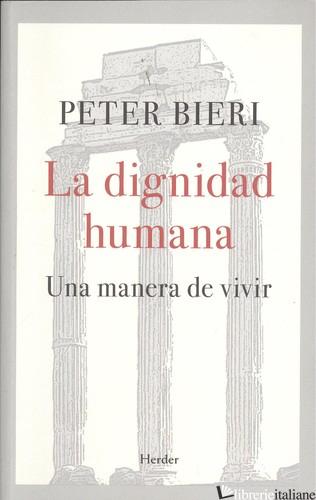 LA DIGNIDAD HUMANA - UNA MANERA DE VIVIR (ETICA) - BIERI PETER