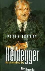 MARTIN HEIDEGGER - UNA INTRODUCCION CRITICA - TRAWNY PETER