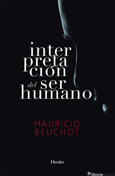 INTERPRETACION DEL SER HUMANO - UN ENSAYO DE ANTROPOLOGIA FILOSOFICA - BEUCHOT MAURICIO