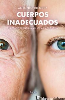 CUERPOS INADECUADOS - EL DESAFIO TRANSHUMANISTA A LA FILOSOFIA - DIEGUEZ ANTONIO