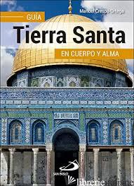 TIERRA SANTA - GUIA EN CUERPO Y ALMA - CRESPO ORTEGA MANUEL