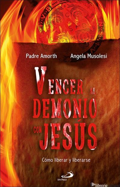 VENCER AL DEMONIO CON JESUS - COMO LIBERAR Y LIBERARSE - MUSOLESI ANGELA, AMORTH GABRIELE
