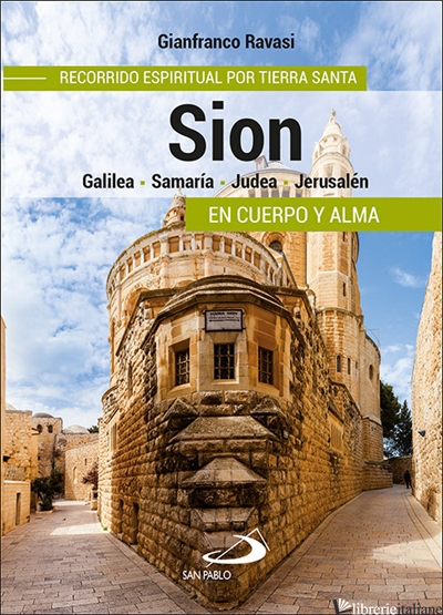 SION - RECORRIDO ESPIRITUAL POR TIERRA SANTA GALILEA SAMARIA JUDEA JERUSALEN - RAVASI GIANFRANCO