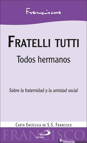 FRATELLI TUTTI. LETTERA ENCICLICA SULLA FRATERNITA' E L'AMICIZIA SOCIALE. EDIZ.  - FRANCESCO (JORGE MARIO BERGOGLIO)