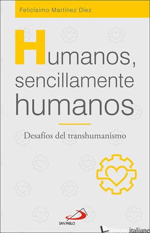 HUMANOS, SENCILLAMENTE HUMANOS - DESAFIOS DEL TRANSHUMANISMO - MARTINEZ DIEZ FELICISIMO